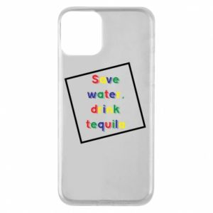 Phone case for iPhone 11 Save water, drink tequila