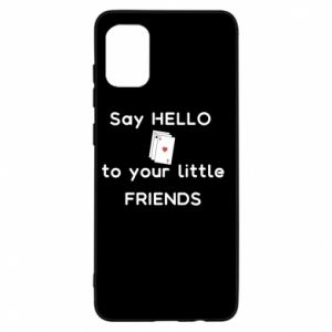 Etui na Samsung A31 Say hello to your little friends