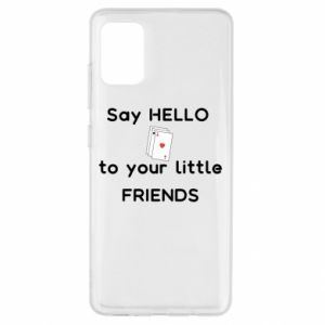 Etui na Samsung A51 Say hello to your little friends