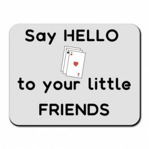 Podkładka pod mysz Say hello to your little friends