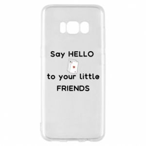 Etui na Samsung S8 Say hello to your little friends