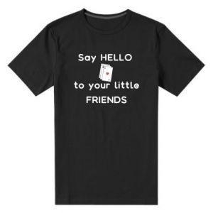 Męska premium koszulka Say hello to your little friends