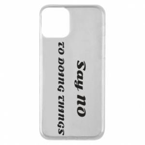 iPhone 11 Case Say no to do things