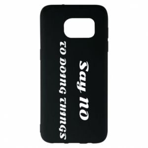 Samsung S7 EDGE Case Say no to do things