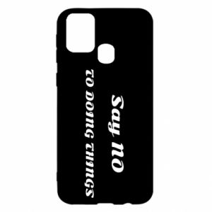 Samsung M31 Case Say no to do things