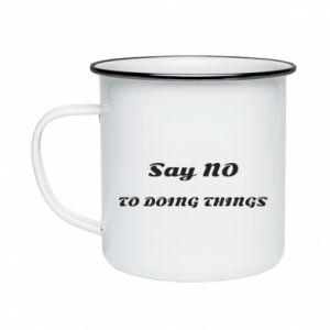 Enameled mug Say no to do things