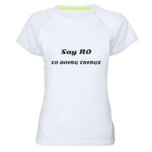 Women's sports t-shirt Say no to do things