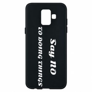 Samsung A6 2018 Case Say no to do things