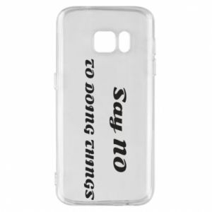 Samsung S7 Case Say no to do things