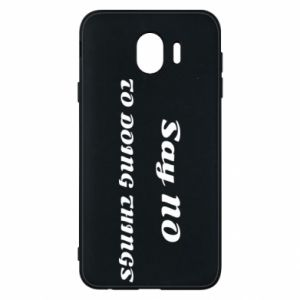 Samsung J4 Case Say no to do things
