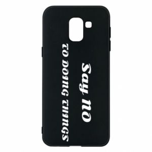 Samsung J6 Case Say no to do things
