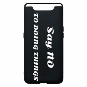 Samsung A80 Case Say no to do things