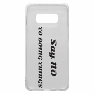 Samsung S10e Case Say no to do things