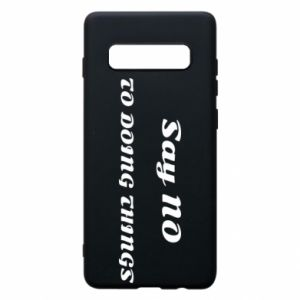 Samsung S10+ Case Say no to do things