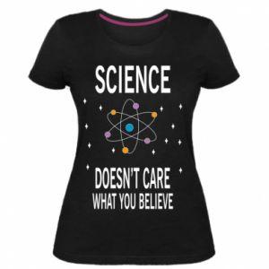 Damska premium koszulka Science doesn't care what you believe - PrintSalon