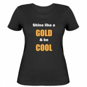 Damska koszulka Shine like a gold & be cool