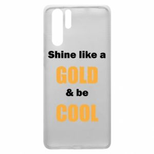 Etui na Huawei P30 Pro Shine like a gold & be cool