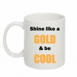 Kubek 330ml Shine like a gold & be cool