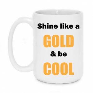 Kubek 450ml Shine like a gold & be cool