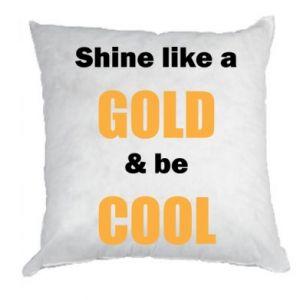 Poduszka Shine like a gold & be cool