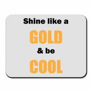 Podkładka pod mysz Shine like a gold & be cool