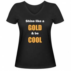 Damska koszulka V-neck Shine like a gold & be cool