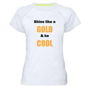 Damska koszulka sportowa Shine like a gold & be cool