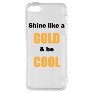 Etui na iPhone 5/5S/SE Shine like a gold & be cool