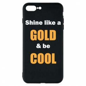 Etui na iPhone 8 Plus Shine like a gold & be cool
