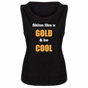 Damska koszulka bez rękawów Shine like a gold & be cool