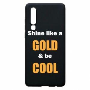 Etui na Huawei P30 Shine like a gold & be cool