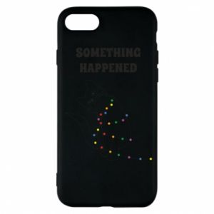 Phone case for iPhone 7 Something happened