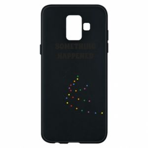 Samsung A6 2018 Case Something happened