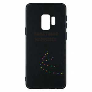 Phone case for Samsung S9 Something happened