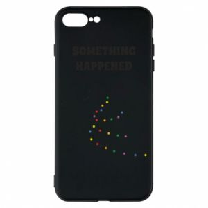 Phone case for iPhone 8 Plus Something happened