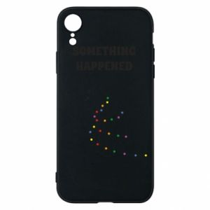 Phone case for iPhone XR Something happened