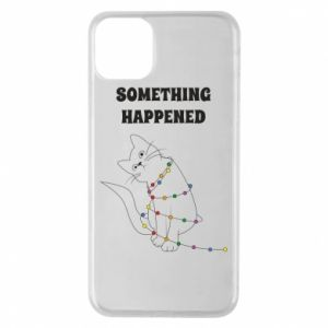 Phone case for iPhone 11 Pro Max Something happened
