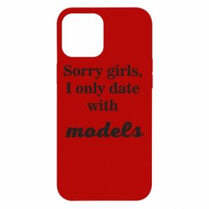 Etui na iPhone 12 Pro Max Sorry girls i only date with models