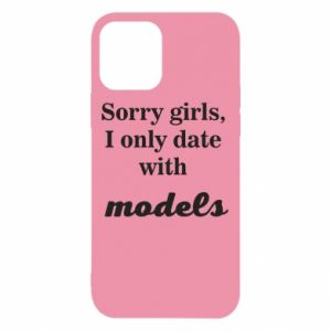 Etui na iPhone 12/12 Pro Sorry girls i only date with models