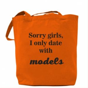 Bag Sorry girls i only date with models