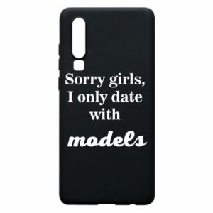 Etui na Huawei P30 Sorry girls i only date with models