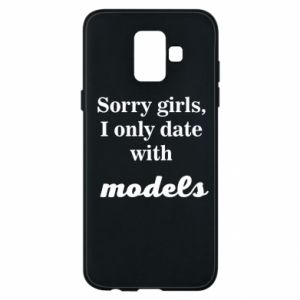 Etui na Samsung A6 2018 Sorry girls i only date with models