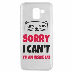 Etui na Samsung J6 Sorry, i can't i'm an inside cat
