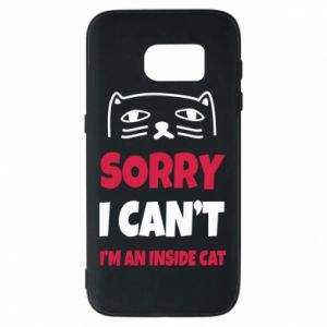 Etui na Samsung S7 Sorry, i can't i'm an inside cat