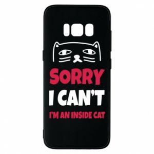 Etui na Samsung S8 Sorry, i can't i'm an inside cat