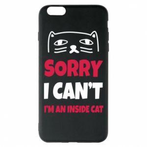 Etui na iPhone 6 Plus/6S Plus Sorry, i can't i'm an inside cat