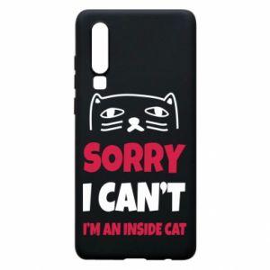 Etui na Huawei P30 Sorry, i can't i'm an inside cat