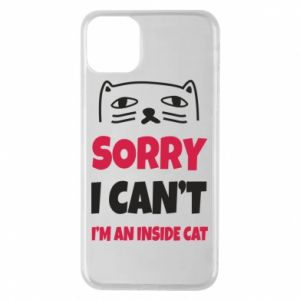 Etui na iPhone 11 Pro Max Sorry, i can't i'm an inside cat