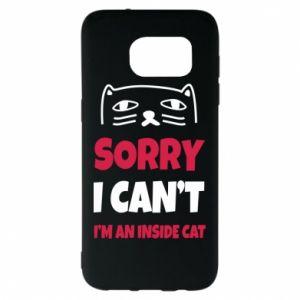 Etui na Samsung S7 EDGE Sorry, i can't i'm an inside cat