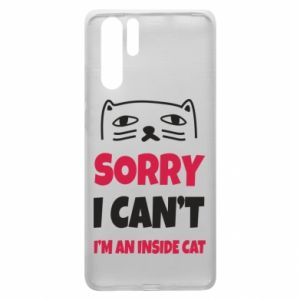 Etui na Huawei P30 Pro Sorry, i can't i'm an inside cat